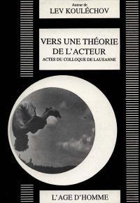 Vers une théorie de l'acteur : colloque Lev Kouléchov