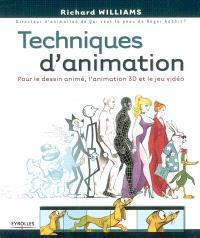 Techniques d'animation : pour le dessin animé, l'animation 3D et le jeu vidéo