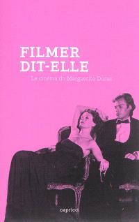 Filmer dit-elle : le cinéma de Marguerite Duras