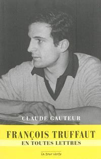 François Truffaut : en toutes lettres