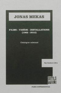 Jonas Mekas : films, videos, installations (1962-2012) : catalogue raisonné
