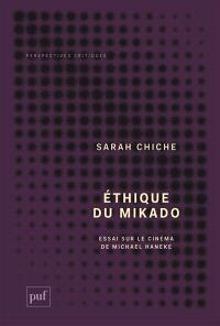 Ethique du mikado : essai sur le cinéma de Michael Haneke. Suivi de Tuer plus doucement : un entretien avec Michael Haneke