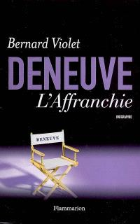 Deneuve, l'affranchie : biographie
