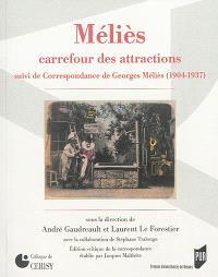 Méliès : carrefour des attractions. Suivi de Correspondance de Georges Méliès : 1904-1937