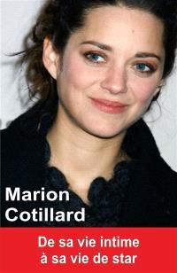 Marion Cotillard : de sa vie intime à sa vie de star