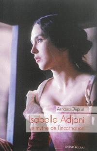 Isabelle Adjani : un mythe de l'incarnation
