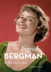 Ingrid Bergman : le feu sous la glace