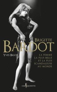 Brigitte Bardot : la femme la plus belle et la plus scandaleuse au monde