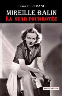 Mireille Balin : la star foudroyée