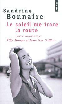 Le soleil me trace la route : conversations avec Tiffy Morgue et Jean-Yves Gaillac