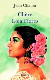 Chère Lola Flores : une hagiographie