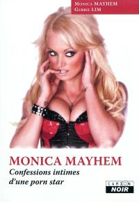 Monica Mayhem : confessions intimes d'une porn star