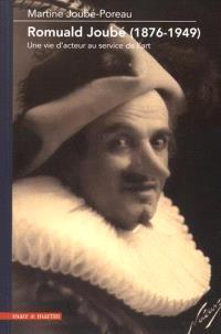 Romuald Joubé (1876-1949) : une vie d'acteur au service de l'art