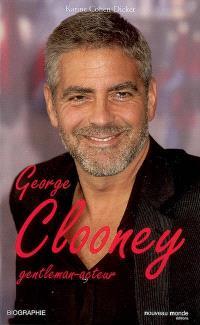 George Clooney : gentleman acteur