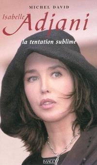 Isabelle Adjani : la tentation sublime