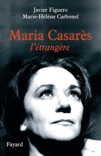 Maria Casarès, l'étrangère