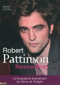 Robert Pattinson : success-story : la biographie événement du héros de Twilight