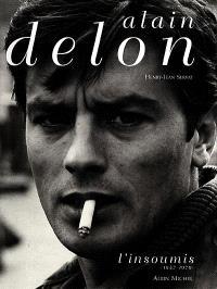 Alain Delon. Volume 1, L'insoumis : 1957-1970