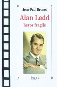 Alan Ladd, héros fragile