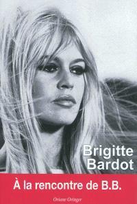 Brigitte Bardot : à la rencontre de B.B.