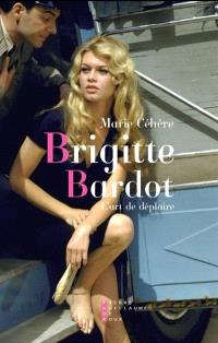 Brigitte Bardot : l'art de déplaire : essai