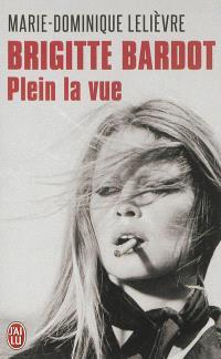 Brigitte Bardot, plein la vue : biographie