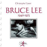Bruce Lee : 1940-1973