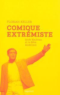 Comique extrémiste : Andy Kaufman et le rêve américain