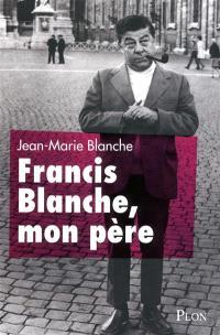 Francis Blanche mon père