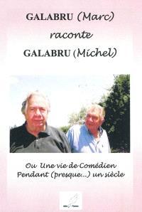 Galabru (Marc) raconte Galabru (Michel) ou Une vie de comédien pendant (presque...) un siècle
