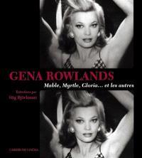Gena Rowlands : Mable, Myrtle, Gloria... et les autres : entretiens