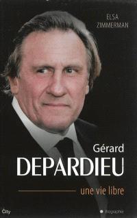 Gérard Depardieu : une vie libre