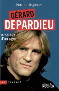 Gérard Depardieu, itinéraire d'un ogre
