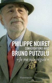 Je me suis régalé : conversations avec Bruno Putzulu
