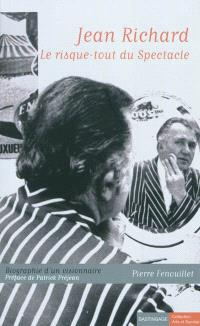 Jean Richard, le risque-tout du spectacle : biographie d'un visionnaire