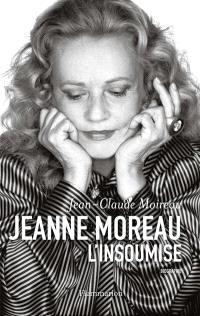 Jeanne Moreau, l'insoumise : biographie