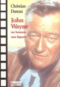 John Wayne : un homme, une légende