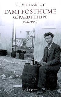 L'ami posthume : Gérard Philipe, 1922-1959 : récit