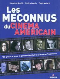 Les méconnus du cinéma américain : 100 grands acteurs du genre qui ont fait la splendeur d'Hollywood