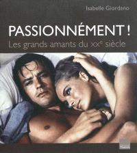 Passionnément ! : les grands amants du XXe siècle
