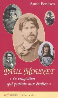 Paul Mounet : le tragédien qui parlait aux étoiles