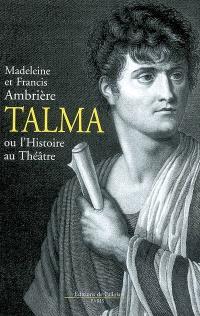 Talma ou L'histoire au théâtre