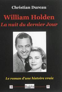 William Holden : la nuit du dernier jour : le roman d'une histoire vraie