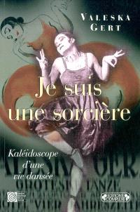 Je suis une sorcière : autobiographie d'une danseuse cabarettiste