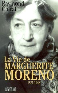 La vie de Marguerite Moreno : 1871-1948