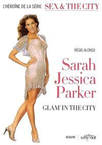 Sarah Jessica Parker, glam' in the city : l'héroïne de la série Sex & the city