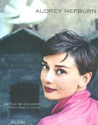 Audrey Hepburn : un fils se souvient