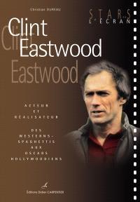 Clint Eastwood : auteur et réalisateur : des westerns-spaghettis aux oscars hollywoodiens