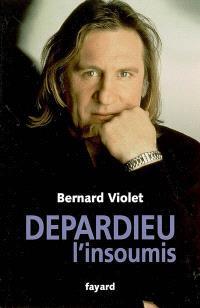 Depardieu, l'insoumis : biographie