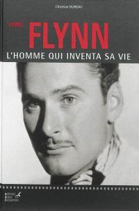 Errol Flynn : l'homme qui inventa sa vie